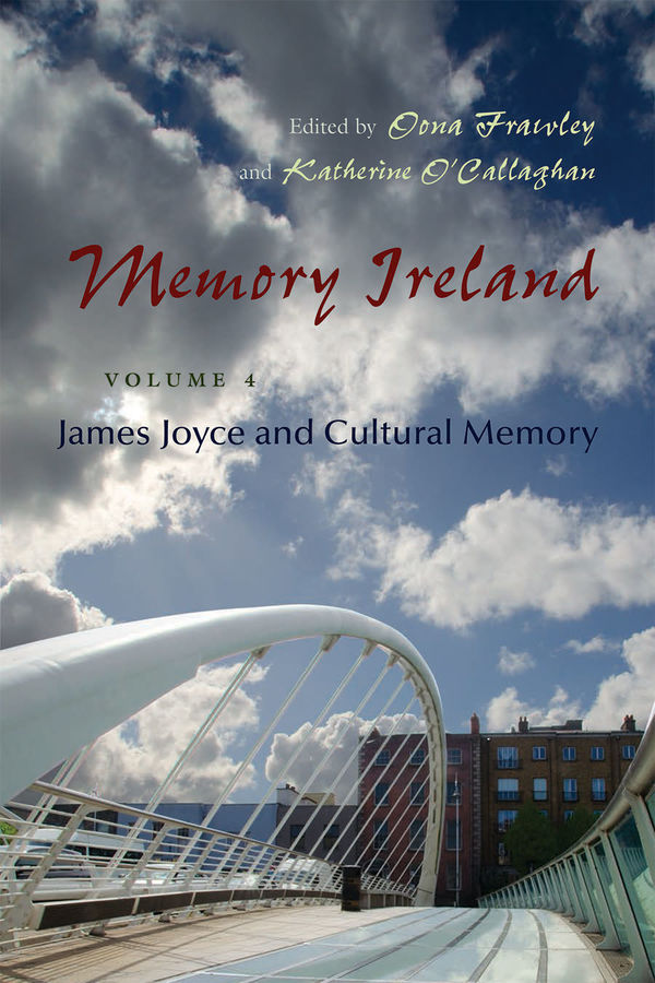 Memory Ireland Vol 4: James Joyce and Cultural Memory