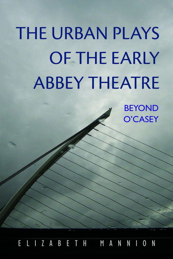 the_urban_plays_of_the_early_abbey_theatre_beyond_o_casey