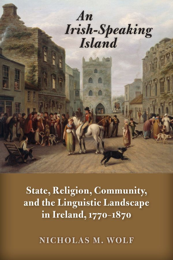 An Irish Speaking Island State Religion Community And The Linguistic Landscape In Ireland 1770 1870 Copy