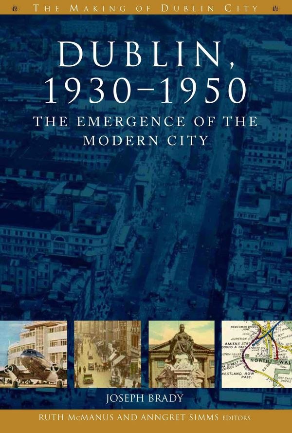 James Brady Dublin 1930 1950 The Emergence Of The Modern City