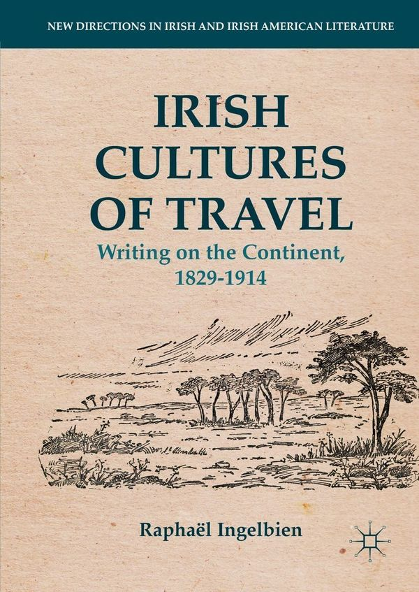 Irish Cultures Of Travel Writing On The Continent 1829 1914
