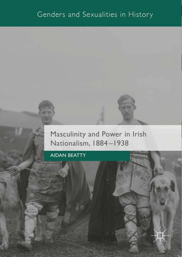 Masculinity And Power In Irish Nationalism 1884 1938