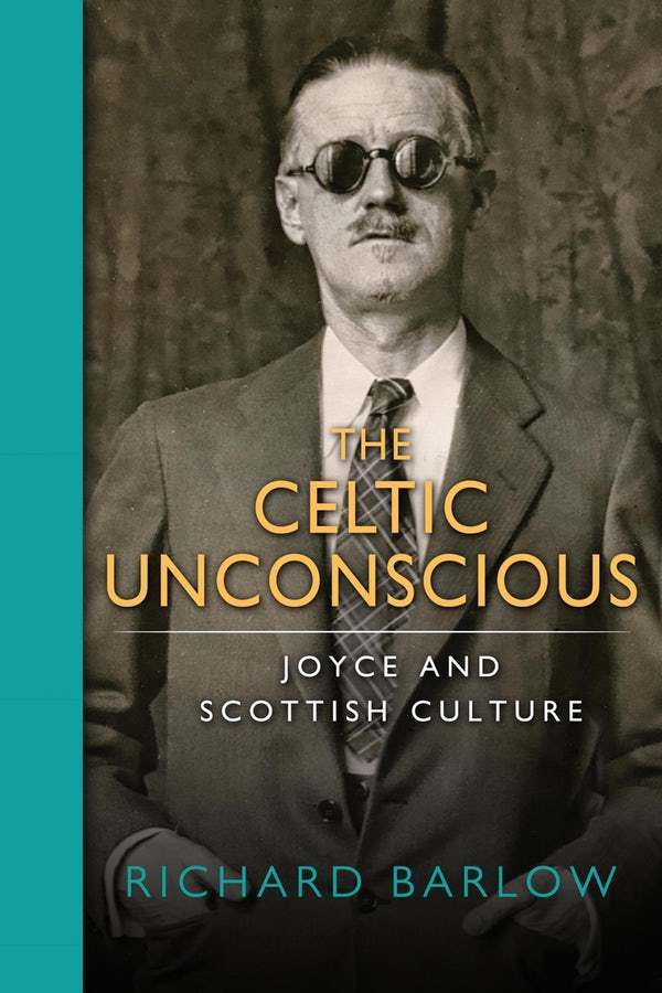 The Celtic Unconscious Joyce And Scottish Culture